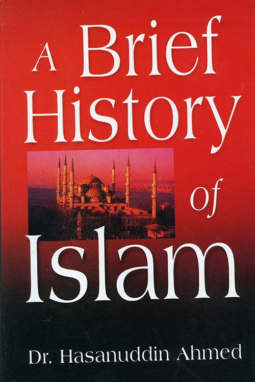 a brief history of islam essay Islam is the third world religion, along with buddhism and christianity that emerged at the beginning of vii century among the arabs, the indigenous inhabitants of the.